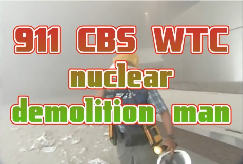 911 CBS WTC nuclear demolition man