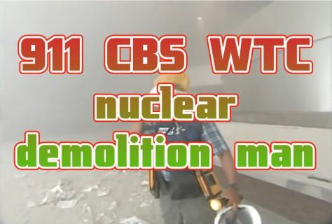 911 CBS WTC nuclear demolition man